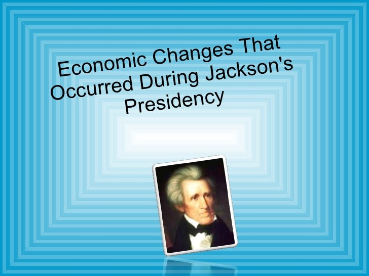 the changes in america during the presidency of andrew jackson The new old hickory commercial agriculture and a market economy were being created along with changes in andrew jackson, president popular articles.
