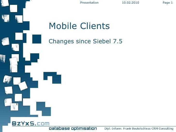 10.02.2010 Presentation Page  Mobile Clients Changes since Siebel 7.5