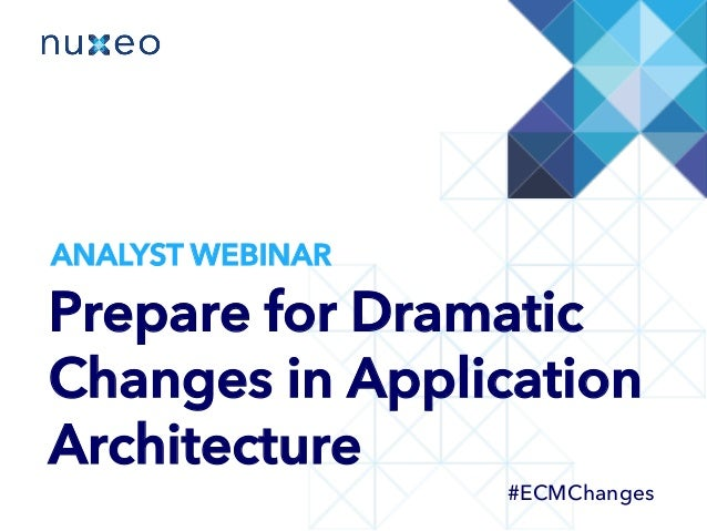 Prepare for Dramatic Changes in Application Architecture #ECMChanges ANALYST WEBINAR