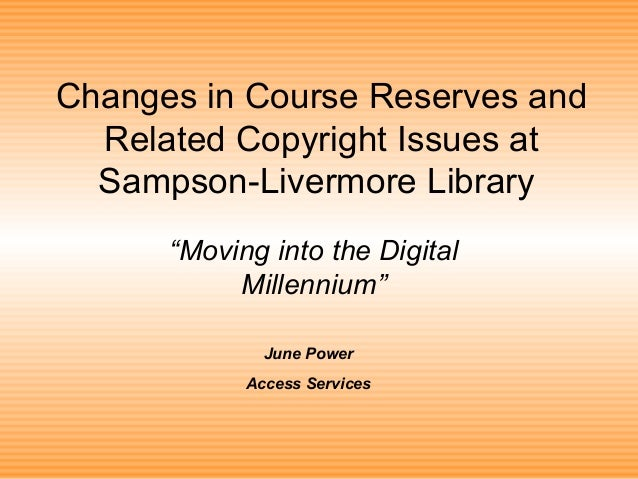 """Changes in Course Reserves and Related Copyright Issues at Sampson-Livermore Library """"Moving into the Digital Millennium"""" ..."""