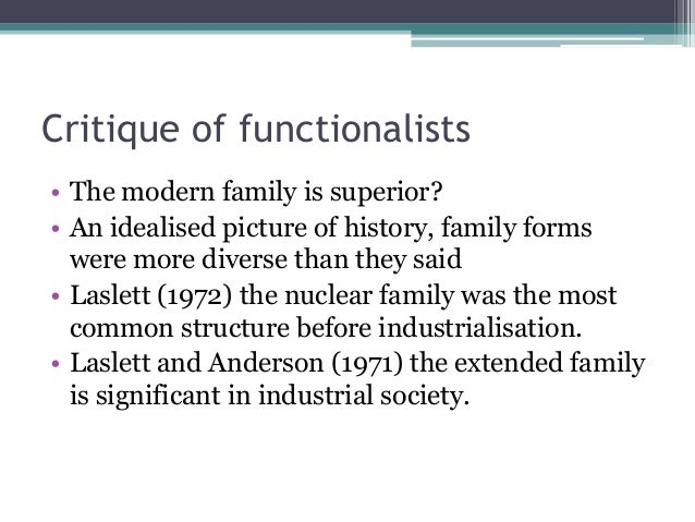 Critique of functionalists • The modern family is superior? • An idealised picture of history, family forms were more dive...