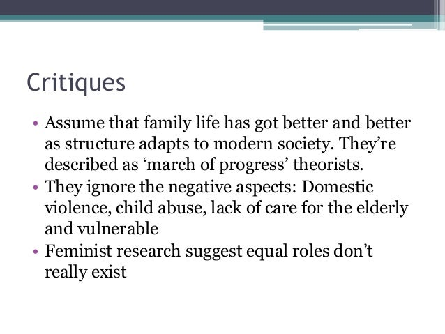 Critiques • Assume that family life has got better and better as structure adapts to modern society. They're described as ...