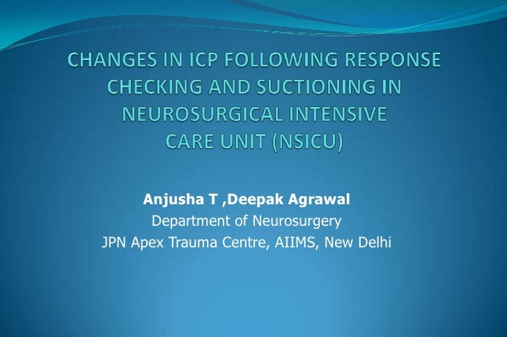 Changes in ICP following response checking and suctioning in Neurosurgical intensive care unit (NSICU)<br />Anjusha T ,Dee...