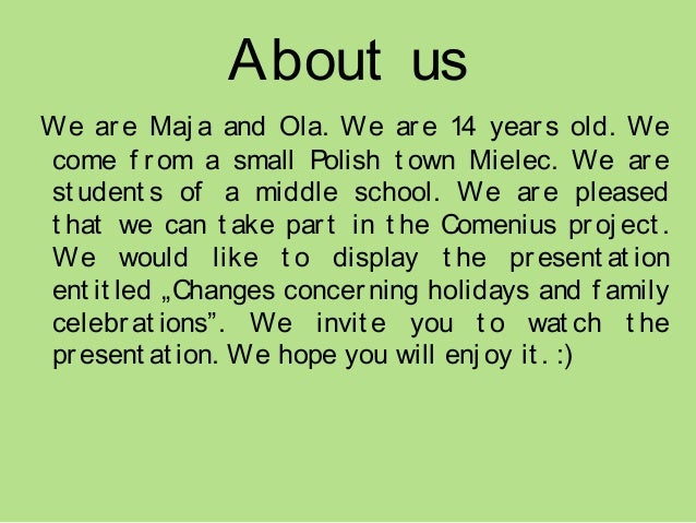 About us We ar e Maj a and Ola. We ar e 14 year s old. We come f r om a small Polish t own Mielec. We ar e st udent s of a...