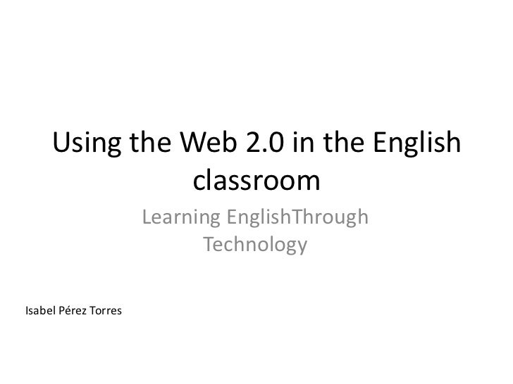 Using the Web 2.0 in the English               classroom                      Learning EnglishThrough                     ...