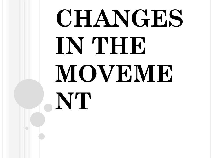CHANGES IN THE MOVEMENT