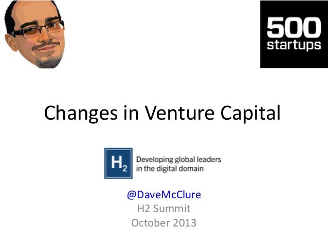 Changes in Venture Capital @DaveMcClure H2 Summit October 2013