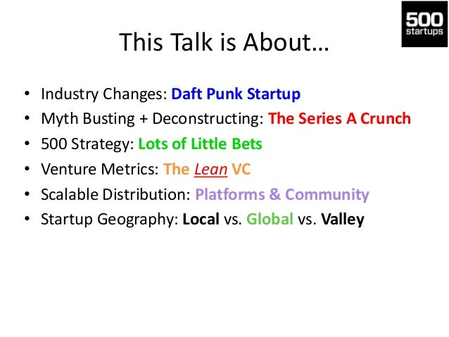 This Talk is About… • • • • • •  Industry Changes: Daft Punk Startup Myth Busting + Deconstructing: The Series A Crunch 50...