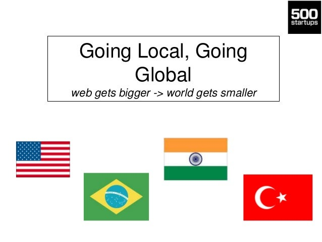 Going Local, Going Global web gets bigger -> world gets smaller