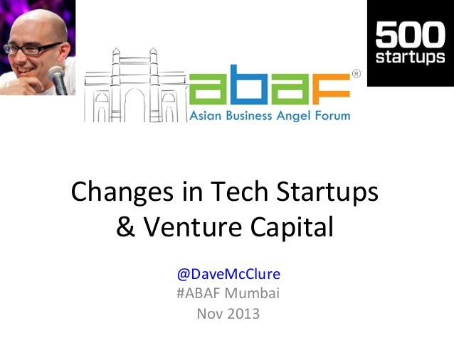 Changes	   in	   Tech	   Startups	    &	   Venture	   Capital	    @DaveMcClure	    #ABAF	   Mumbai	    Nov	   2013