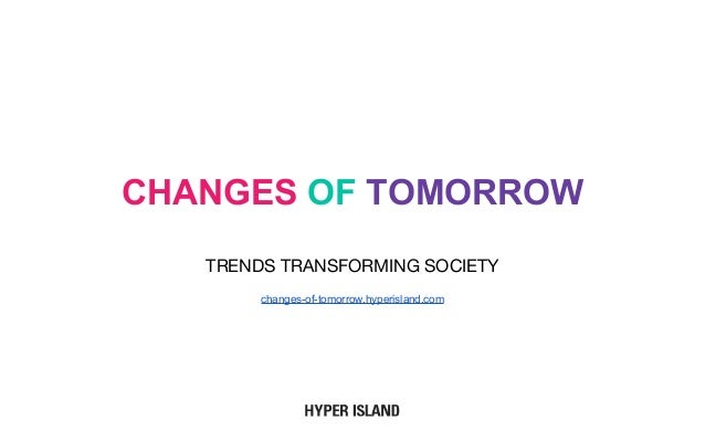 CHANGES OF TOMORROW TRENDS TRANSFORMING SOCIETY changes-of-tomorrow.hyperisland.com