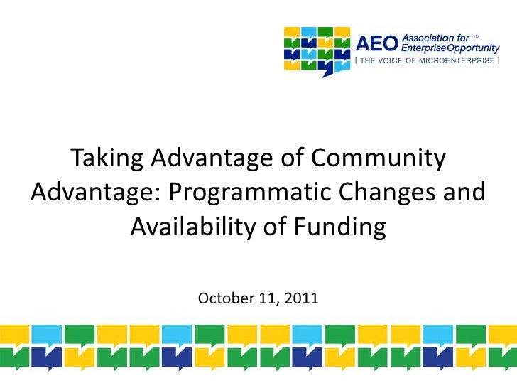 Taking Advantage of Community Advantage: Programmatic Changes and Availability of Funding<br />October 11, 2011<br />
