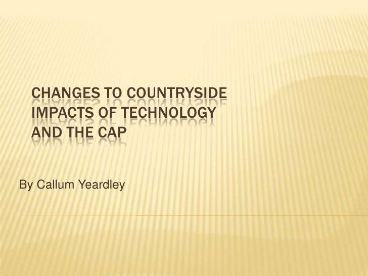 Changes to countrysideImpacts of Technology and the CAP<br />By Callum Yeardley <br />