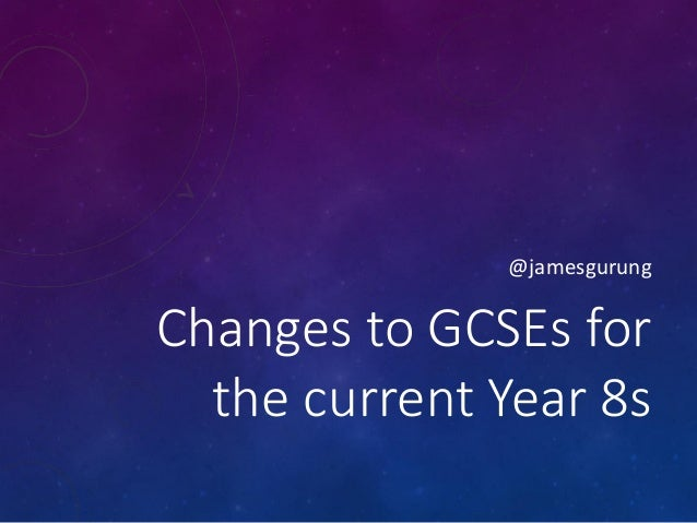 @jamesgurung  Changes to GCSEs for the current Year 8s