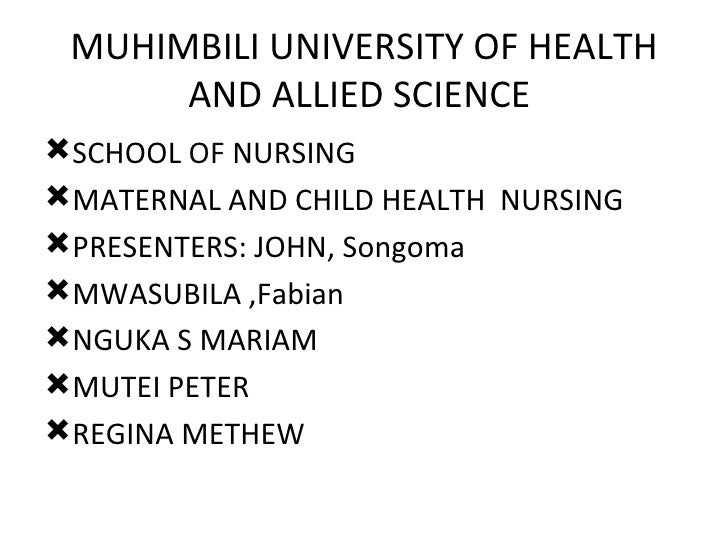MUHIMBILI UNIVERSITY OF HEALTH      AND ALLIED SCIENCESCHOOL OF NURSINGMATERNAL AND CHILD HEALTH NURSINGPRESENTERS: JOH...