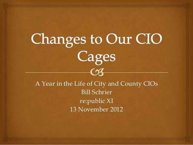 A Year in the Life of City and County CIOs                Bill Schrier                re:public XI            13 November ...