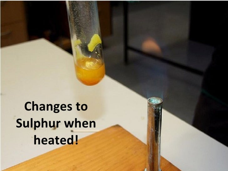 Changes to Sulphur when heated!