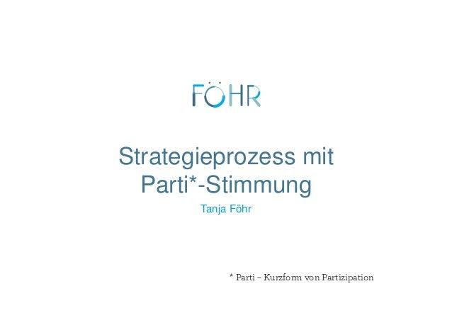 Strategieprozess mit Parti*-Stimmung Tanja Föhr * Parti – Kurzform von Partizipation