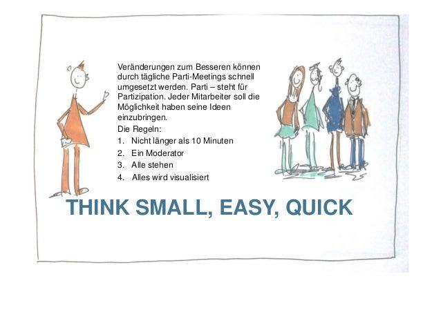 THINK SMALL, EASY, QUICK Veränderungen zum Besseren können durch tägliche Parti-Meetings schnell umgesetzt werden. Parti –...