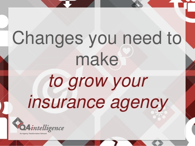Changes you need to make to grow your insurance agency