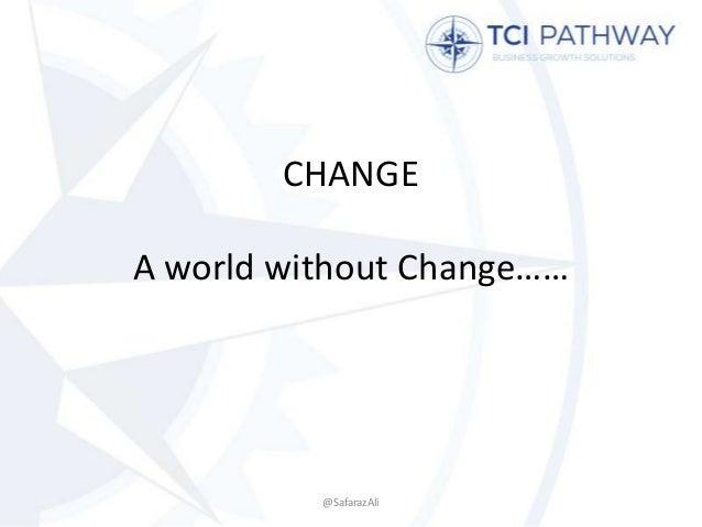 CHANGE A world without Change…… @SafarazAli