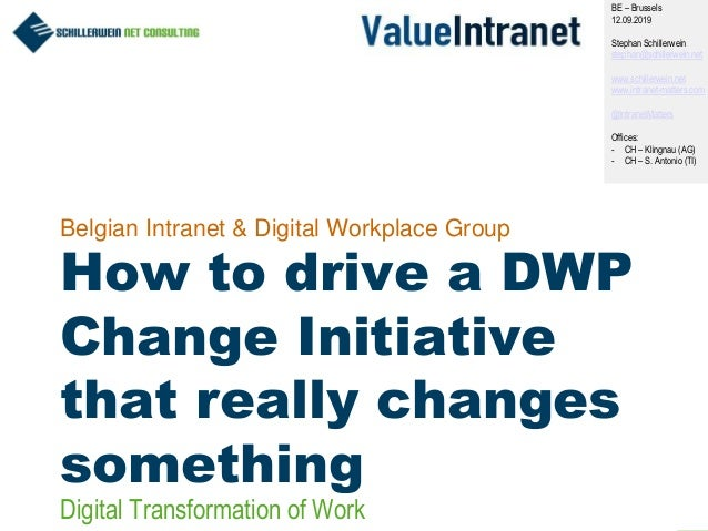 1 Belgian Intranet & Digital Workplace Group How to drive a DWP Change Initiative that really changes something BE – Bruss...