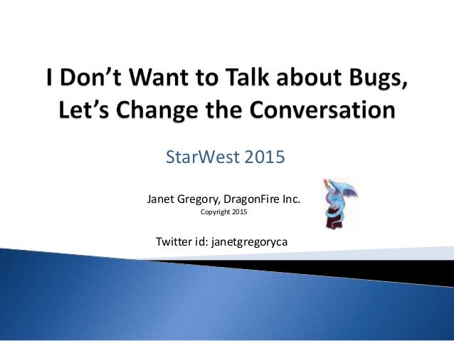 Janet Gregory, DragonFire Inc. Copyright 2015 StarWest 2015 Twitter id: janetgregoryca