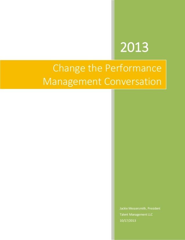 2013 Change the Performance Management Conversation  Jackie Messersmith, President Talent Management LLC 10/17/2013