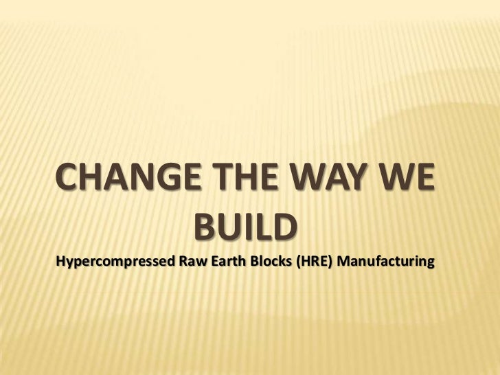 CHANGE THE WAY WE     BUILDHypercompressed Raw Earth Blocks (HRE) Manufacturing