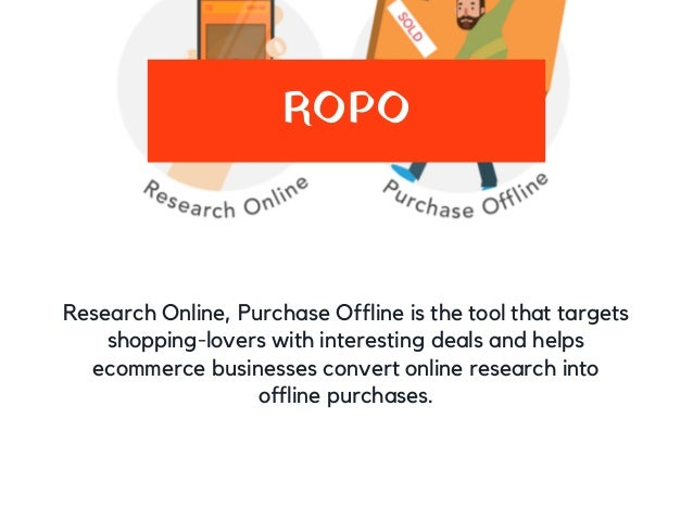 ROPO Research Online, Purchase Offline is the tool that targets shopping-lovers with interesting deals and helps ecommerce...
