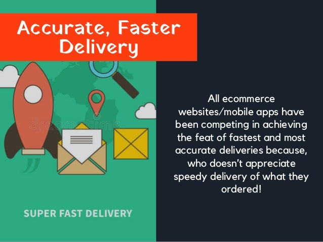 Accurate, Faster Delivery All ecommerce websites/mobile apps have been competing in achieving the feat of fastest and most...