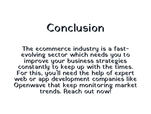 The ecommerce industry is a fast- evolving sector which needs you to improve your business strategies constantly to keep u...