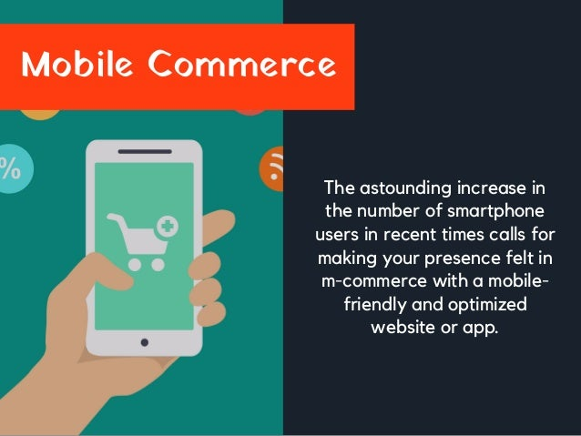 Mobile Commerce The astounding increase in the number of smartphone users in recent times calls for making your presence f...