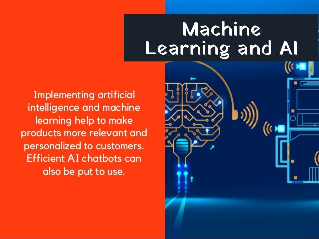 Machine Learning and AI Implementing artificial intelligence and machine learning help to make products more relevant and ...