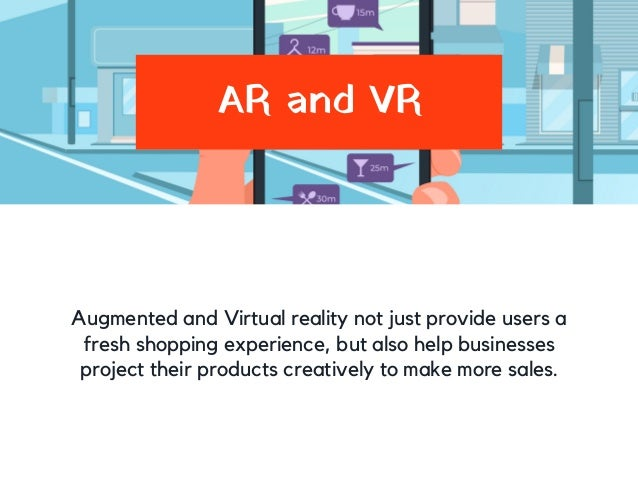 AR and VR Augmented and Virtual reality not just provide users a fresh shopping experience, but also help businesses proje...
