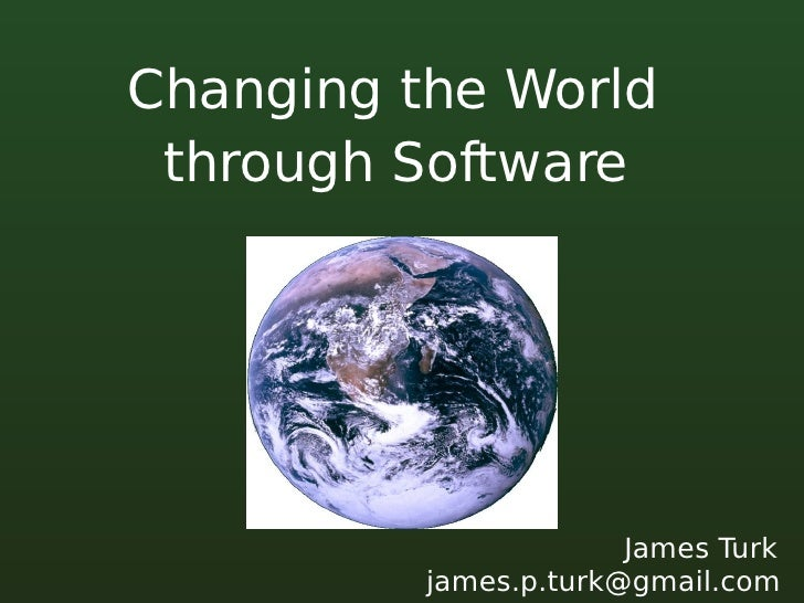 Changing the World through Software James Turk [email_address]