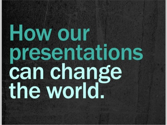 How our presentations can change the world. This is not acomputer. This is a weapon for change. With thisweapon, you can c...