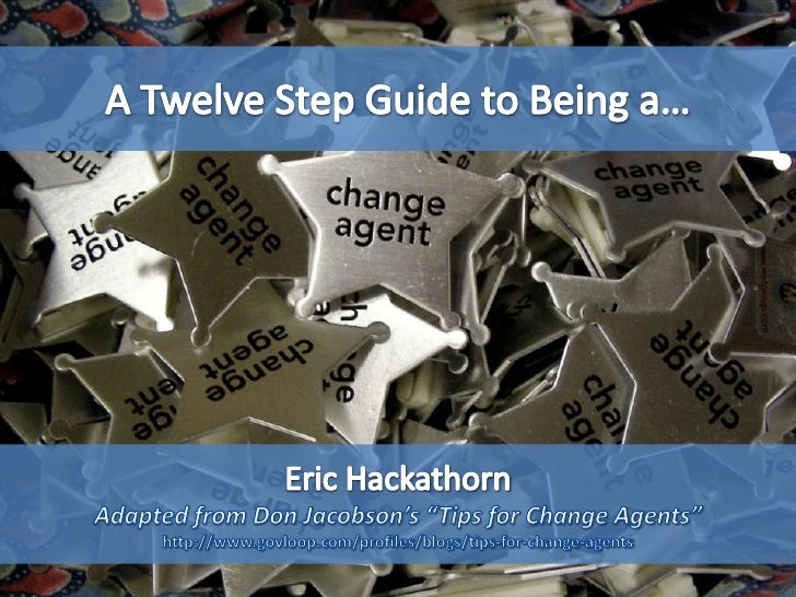 "A Twelve Step Guide to Being a…<br />Eric Hackathorn<br />Adapted from Don Jacobson's ""Tips for Change Agents""<br />http:/..."