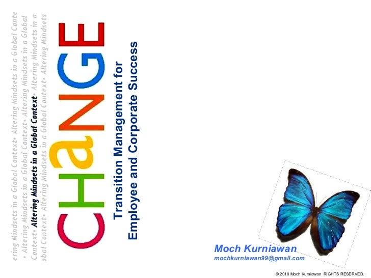 <ul><li>Moch Kurniawan </li></ul><ul><li>[email_address] </li></ul>Transition Management for Employee and Corporate Success