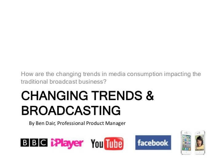 How are the changing trends in media consumption impacting the traditional broadcast business?<br />Changing trends & Broa...