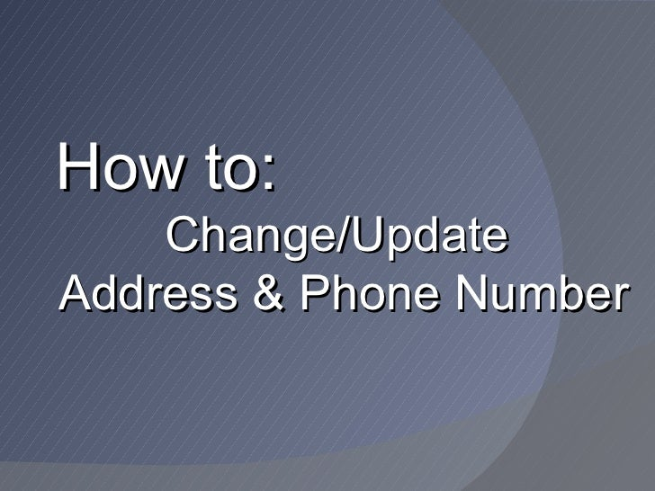How to:    Change/UpdateAddress & Phone Number