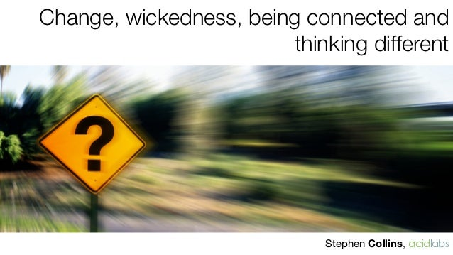 Change, wickedness, being connected and                         thinking different                              Stephen Co...