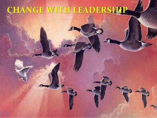 CHANGE WITH LEADERSHIP