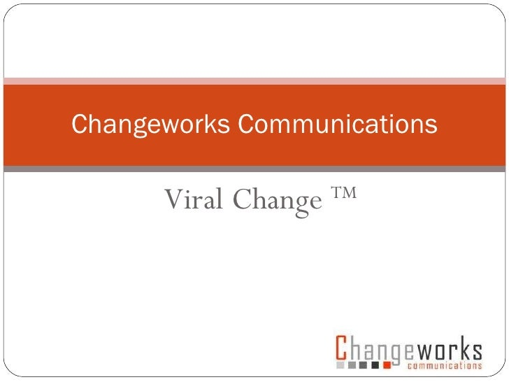 Viral Change  TM Changeworks Communications