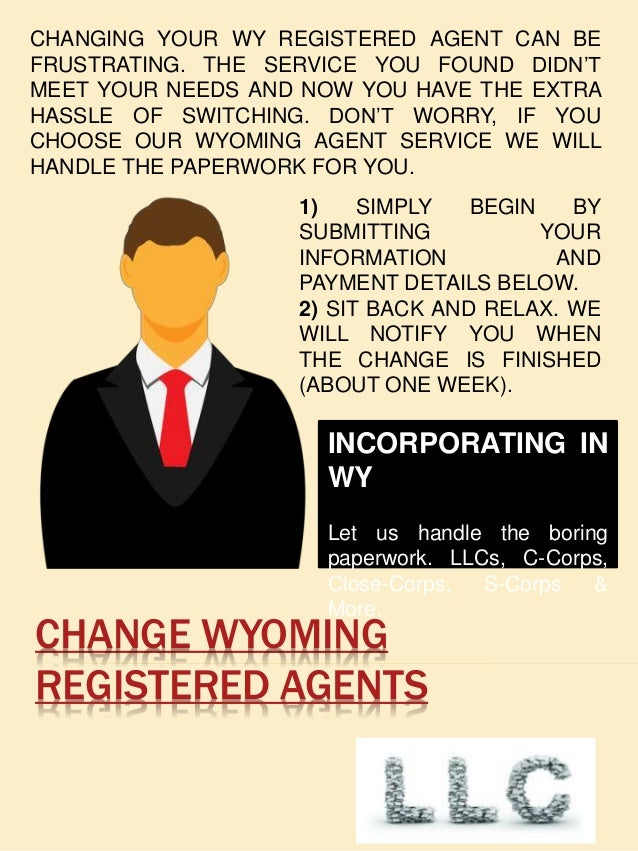CHANGE WYOMING REGISTERED AGENTS CHANGING YOUR WY REGISTERED AGENT CAN BE FRUSTRATING. THE SERVICE YOU FOUND DIDN'T MEET Y...