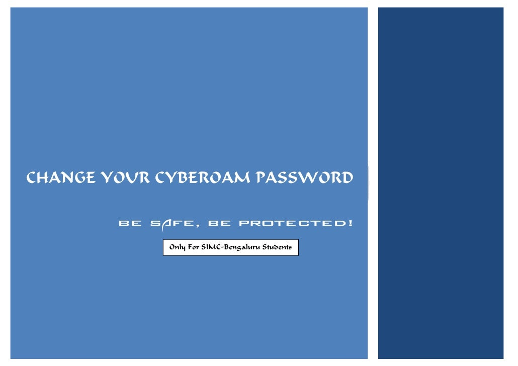 CHANGE YOUR CYBEROAM PASSWORD        BE SAFE, BE PROTECTED!            Only For SIMC-Bengaluru Students