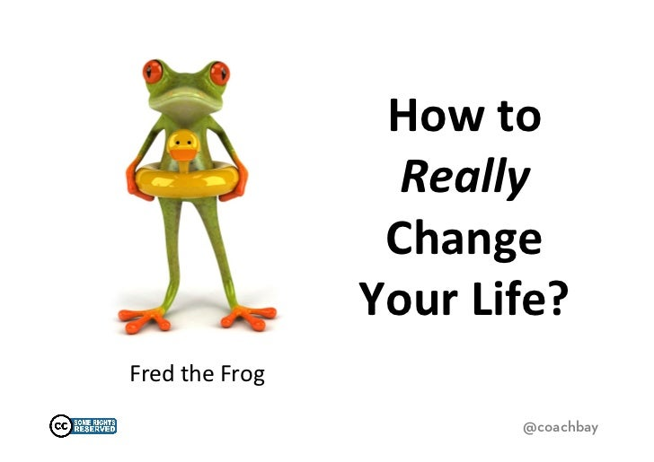 How	  to	                              Really	                             Change	                            Your	  Life?...