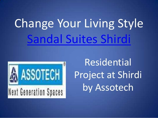 Change Your Living Style  Sandal Suites Shirdi             Residential           Project at Shirdi             by Assotech