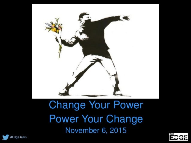 #EdgeTalks Change Your Power Power Your Change November 6, 2015