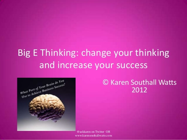 Big E Thinking: change your thinking      and increase your success                                © Karen Southall Watts ...